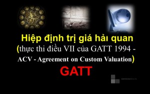Thực hành nghiệp vụ Hải quan phần 4 (Hiệp định trị giá hải quan - GATT)